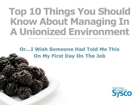 Top 10 Things You Should Know About Managing In A Unionized Environment Or…I Wish Someone Had Told Me This On My First Day On The Job.