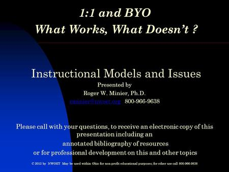 1:1 and BYO What Works, What Doesn't ? Instructional Models and Issues Presented by Roger W. Minier, Ph.D. 800-966-9638.