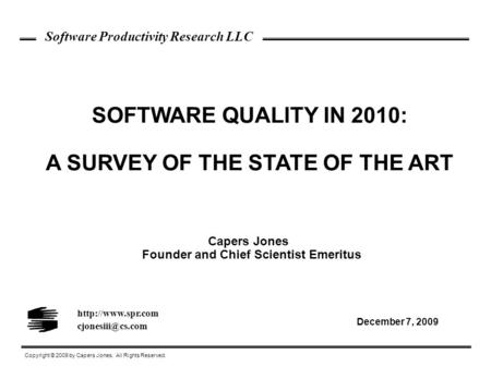 SOFTWARE QUALITY IN 2010: A SURVEY OF THE STATE OF THE ART Copyright © 2009 by Capers Jones. All Rights Reserved. Software Productivity Research LLC