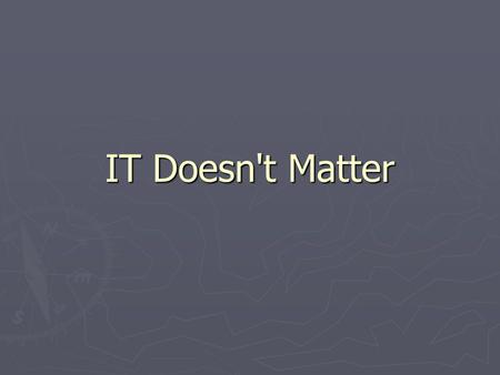 """it doesnt matter nicholas g carr Doesn't matter,"""" nicholas g carr introduced the idea that information tech- nology (it) does not provide a competitive advantage to companies in a strate- gic manner."""