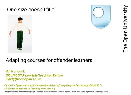 One size doesn't fit all Centre for Open Learning of Mathematics, Science, Computing and Technology (COLMSCT) Centre for Excellence in Teaching and Learning.