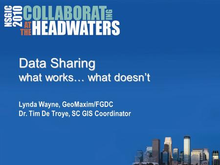 Data Sharing what works… what doesn't Data Sharing what works… what doesn't Lynda Wayne, GeoMaxim/FGDC Dr. Tim De Troye, SC GIS Coordinator.