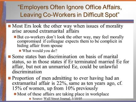 """Employers Often Ignore Office Affairs, Leaving Co-Workers in Difficult Spot"" Most Ers look the other way when issues of morality arise around extramarital."