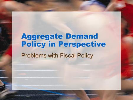 Aggregate Demand Policy in Perspective Problems with Fiscal Policy.
