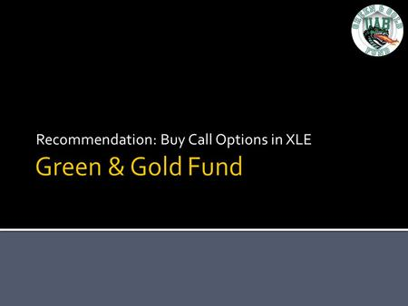 Recommendation: Buy Call Options in XLE.  What are options?  Right, not obligation, to buy or sell an asset at a certain price before a certain date.