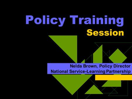 Policy Training Session Nelda Brown, Policy Director National Service-Learning Partnership.