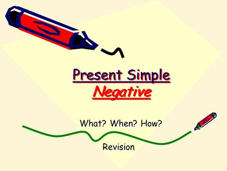 Present Simple Negative What? When? How? Revision.