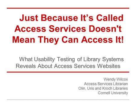 Just Because It's Called Access Services Doesn't Mean They Can Access It! What Usability Testing of Library Systems Reveals About Access Services Websites.