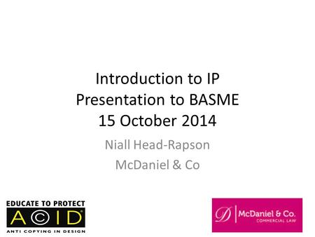 Introduction to IP Presentation to BASME 15 October 2014 Niall Head-Rapson McDaniel & Co.