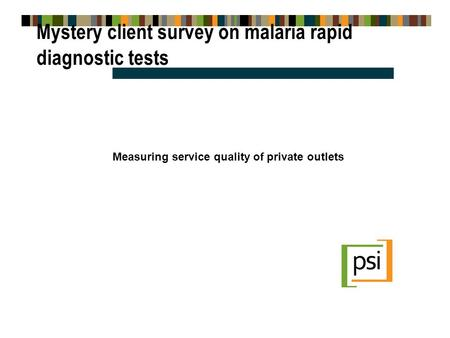 Mystery client survey on malaria rapid diagnostic tests Measuring service quality of private outlets.