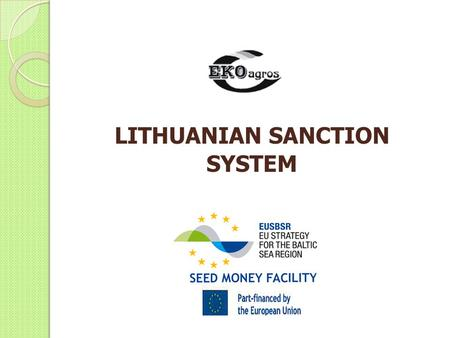 LITHUANIAN SANCTION SYSTEM. Nonconformities and sanction system is confirmed by order of the director of Ekoagros Validation of sanction system.