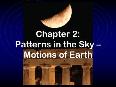 Chapter 2: Patterns in the Sky – Motions of Earth.
