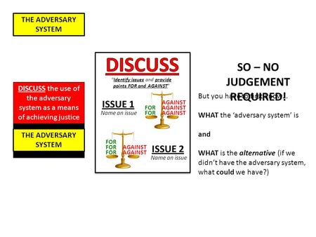 "THE ADVERSARY SYSTEM ""Identify issues and provide points FOR and AGAINST"" ISSUE 1 FOR AGAINST ISSUE 2 FOR AGAINST Name an issue DISCUSS the use of the."