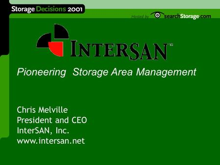 Pioneering Storage Area Management Chris Melville President and CEO InterSAN, Inc. www.intersan.net.