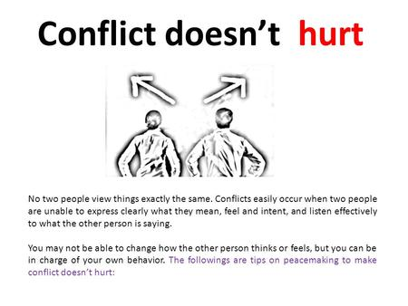 Conflict doesn't hurt No two people view things exactly the same. Conflicts easily occur when two people are unable to express clearly what they mean,