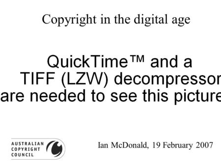 Copyright in the digital age Ian McDonald, 19 February 2007.