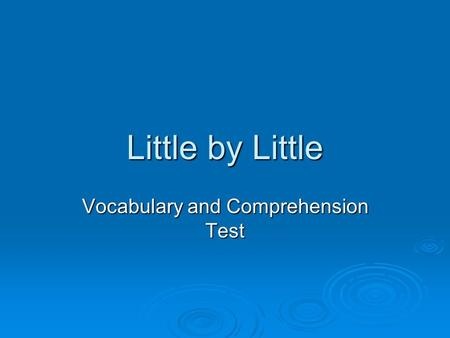Little by Little Vocabulary and Comprehension Test.