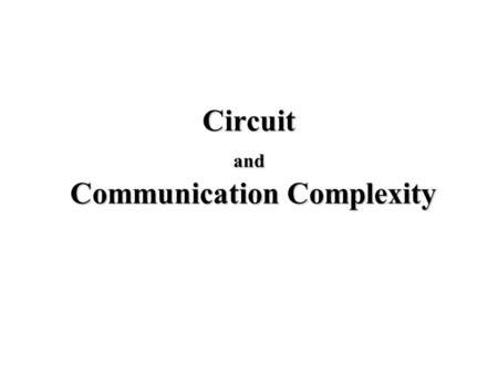 Circuit and Communication Complexity. Karchmer – Wigderson Games Given The communication game G f : Alice getss.t. f(x)=1 Bob getss.t. f(y)=0 Goal: Find.