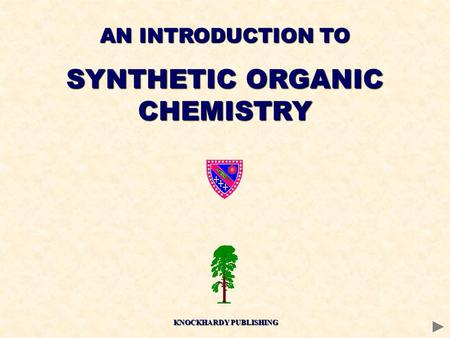 AN INTRODUCTION TO SYNTHETIC ORGANIC CHEMISTRY KNOCKHARDY PUBLISHING.