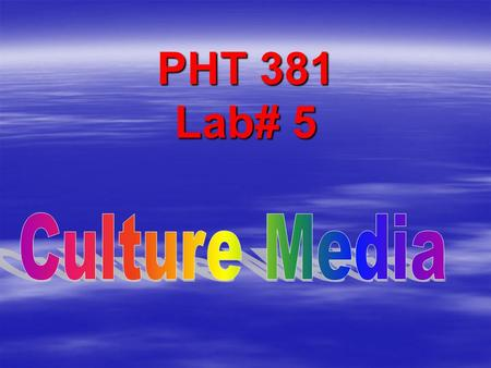 PHT 381 Lab# 5 Culture Media.