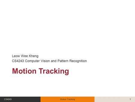 Motion Tracking Leow Wee Kheng CS4243 Computer Vision and Pattern Recognition CS4243Motion Tracking1.