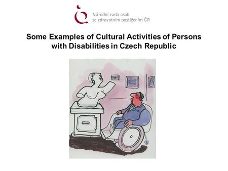Some Examples of Cultural Activities of Persons with Disabilities in Czech Republic.