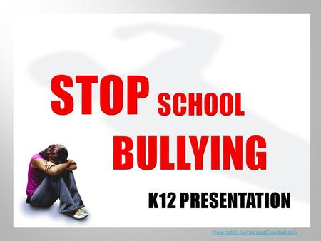 STOP SCHOOL BULLYING K12 PRESENTATIoN
