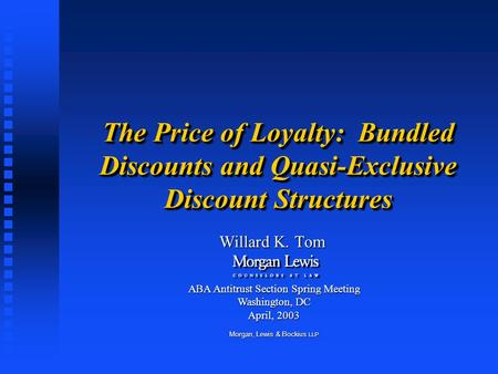 The Price of Loyalty: Bundled Discounts and Quasi-Exclusive Discount Structures Willard K. Tom ABA Antitrust Section Spring Meeting Washington, DC April,