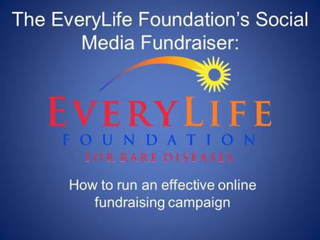 The EveryLife Foundation's Social Media Fundraiser: How to run an effective online fundraising campaign.