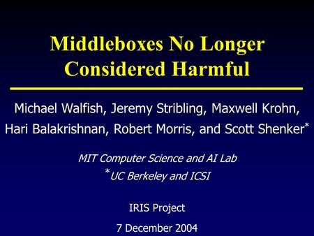 Michael Walfish, Jeremy Stribling, Maxwell Krohn, Hari Balakrishnan, Robert Morris, and Scott Shenker * 7 December 2004 MIT Computer Science and AI Lab.