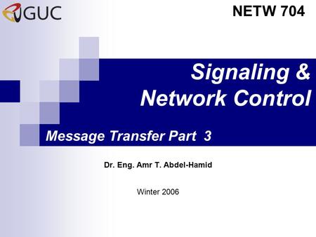 Signaling & Network Control Dr. Eng. Amr T. Abdel-Hamid NETW 704 Winter 2006 Message Transfer Part 3.