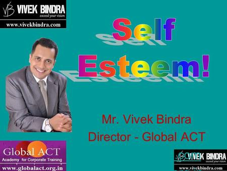 Mr. Vivek Bindra Director - Global ACT www.vivekbdra.com www.globalact.org.in.