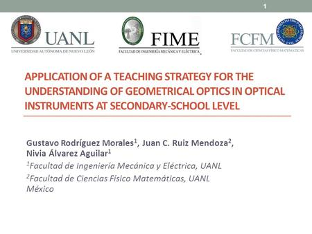 APPLICATION OF A TEACHING STRATEGY FOR THE UNDERSTANDING OF GEOMETRICAL OPTICS IN OPTICAL INSTRUMENTS AT SECONDARY-SCHOOL LEVEL Gustavo Rodríguez Morales.