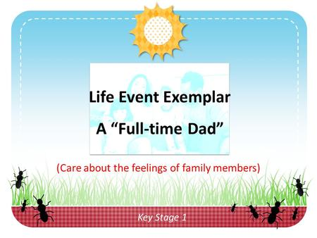 "(Care about the feelings of family members) Life Event Exemplar A ""Full-time Dad"" Key Stage 1."