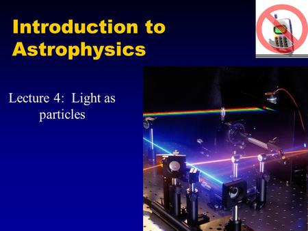 Introduction to Astrophysics Lecture 4: Light as particles.
