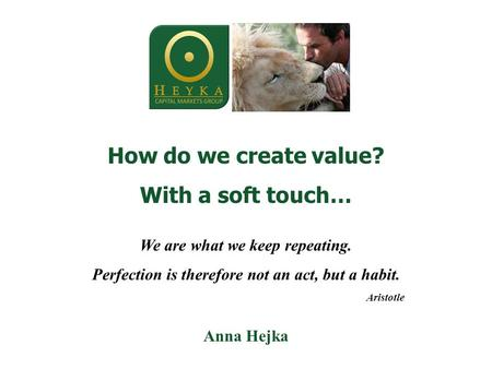 How do we create value? With a soft touch… We are what we keep repeating. Perfection is therefore not an act, but a habit. Aristotle Anna Hejka.