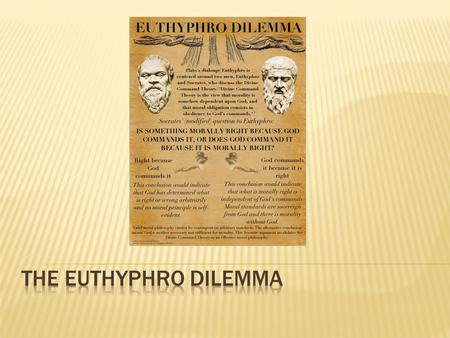 The Euthyphro dilemma.