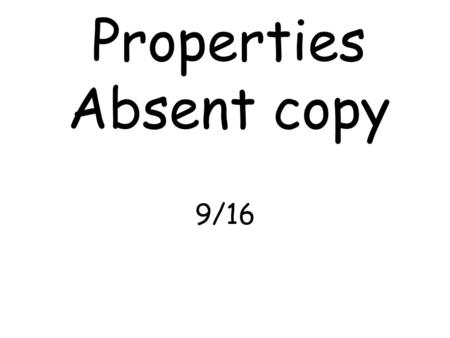 Properties Absent copy 9/16. Commutative Property Commutative property of addition an multiplication (Back and Forth) change the order Associative Property.