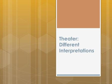 "Theater: Different Interpretations. INTRODUCTION  Some theater is ""timeless""  Doesn't mean that it can't be ""updated"" to appeal to today's crowd."