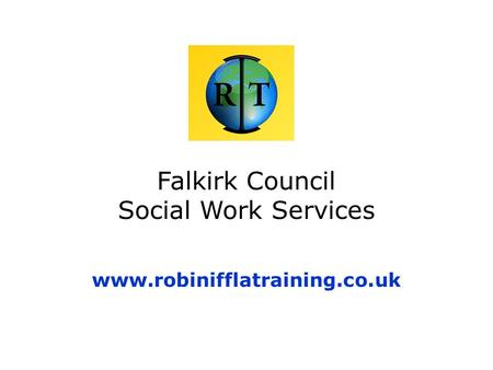 Falkirk Council Social Work Services www.robinifflatraining.co.uk.