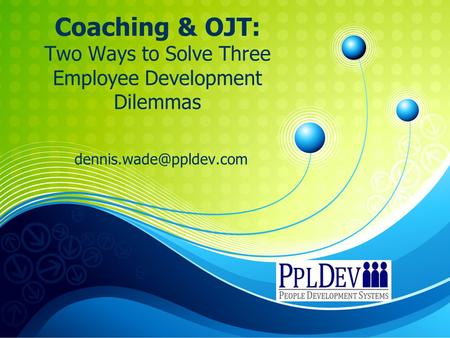 Coaching & OJT: Two Ways to Solve Three Employee Development Dilemmas