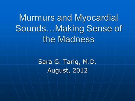 Murmurs and Myocardial Sounds…Making Sense of the Madness