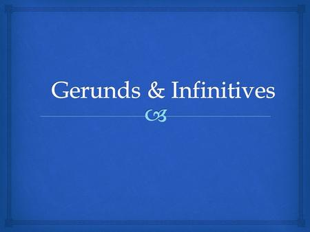  What do you know? Gerunds   What do you know? Infinitives.
