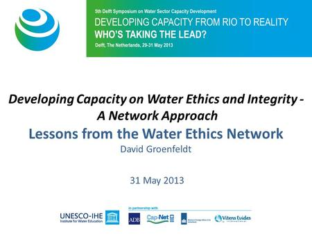 Developing Capacity on Water Ethics and Integrity - A Network Approach Lessons from the Water Ethics Network David Groenfeldt 31 May 2013.