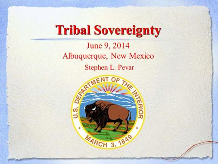 Tribal Sovereignty June 9, 2014 Albuquerque, New Mexico Stephen L. Pevar.