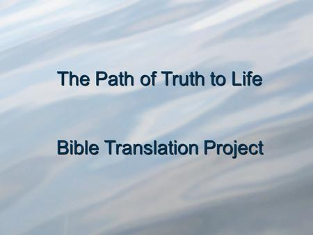 The Path of Truth to Life Bible Translation Project.