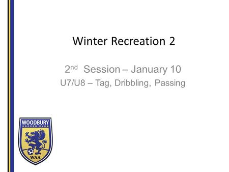 Winter Recreation 2 2 nd Session – January 10 U7/U8 – Tag, Dribbling, Passing.
