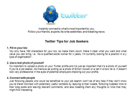 Instantly connect to what's most important to you. Follow your friends, experts, favorite celebrities, and breaking news. Twitter Tips for Job Seekers.