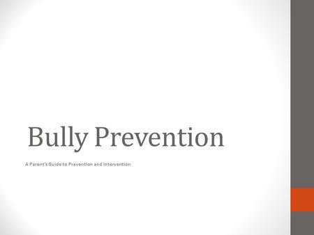 Bully Prevention A Parent's Guide to Prevention and Intervention.