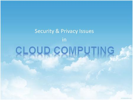 "Security & Privacy Issues in. The Hype ""The interesting thing about cloud computing is that we've redefined cloud computing to include everything that."